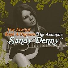 Sandy Denny - I've Always Kept a Unicorn: Acoustic Sandy Denny