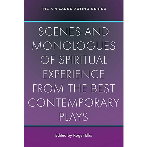 Applause Books Scenes and Monologues of Spiritual Experience from the Best Contemporary Plays Applause Books Softcover