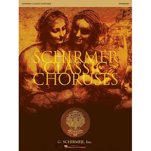 G. Schirmer Schirmer Classic Choruses (Trombone) arranged by Stan Pethel