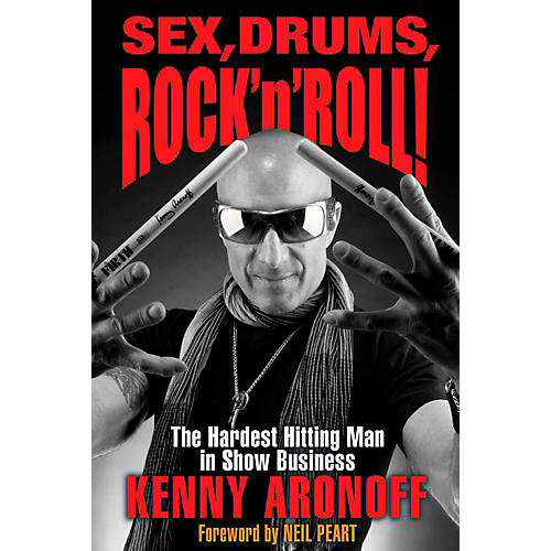 Hal Leonard Sex, Drums, Rock 'n' Roll!  The Hardest Hitting Man In Show Business - Kenny Aronoff