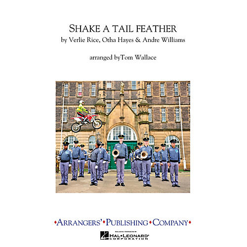 Arrangers Shake a Tail Feather Marching Band Level 3 Arranged by Tom Wallace