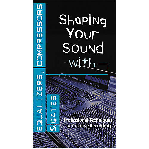 Hal Leonard Shaping Your Sound with Equalizers, Compressors and Gates Video-thumbnail