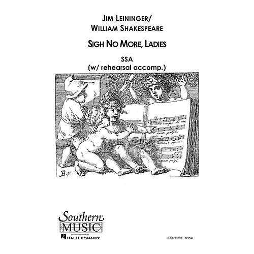 Southern Sigh No More Ladies SSA Composed by Jim Leininger