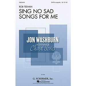 G. Schirmer Sing No Sad Songs for Me Jon Washburn Choral Series SATB a ca... by G. Schirmer