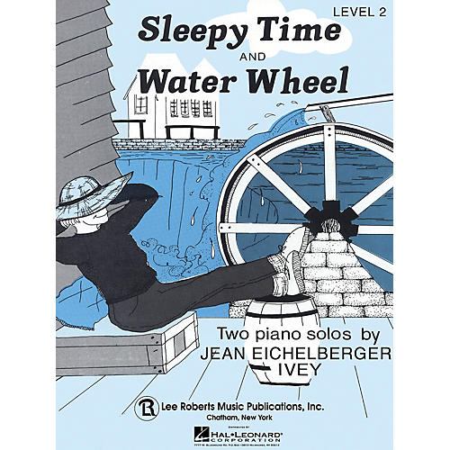 Lee Roberts Sleepy Time & Water Wheel Pace Piano Education Series Composed by Jean Eichelberger Ivey