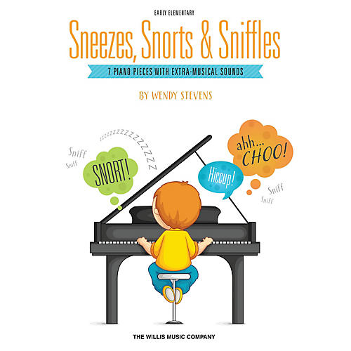 Willis Music Sneezes, Snorts & Sniffles (Early Elem Level) Willis Series Book by Wendy Stevens