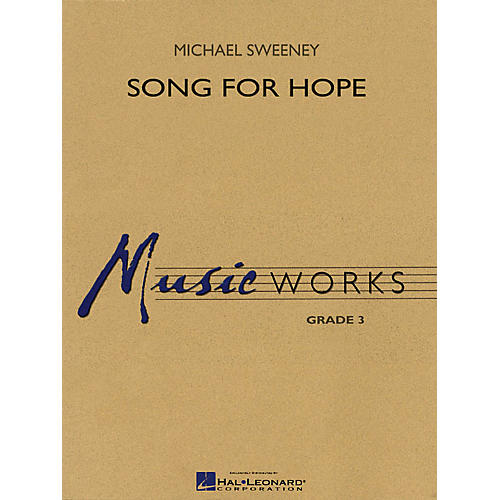 Hal Leonard Song for Hope Concert Band Level 3 Composed by Michael Sweeney