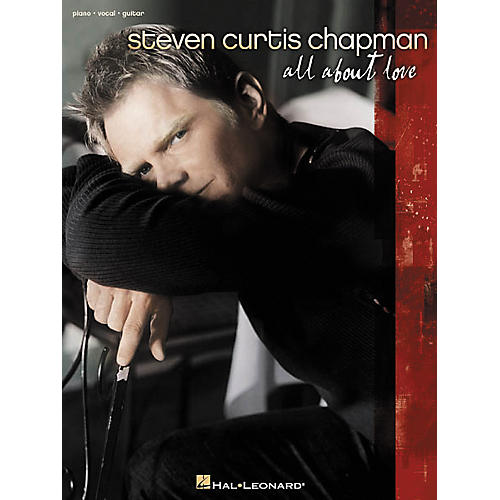 Hal Leonard Steven Curtis Chapman All About Love Piano, Vocal, Guitar Songbook