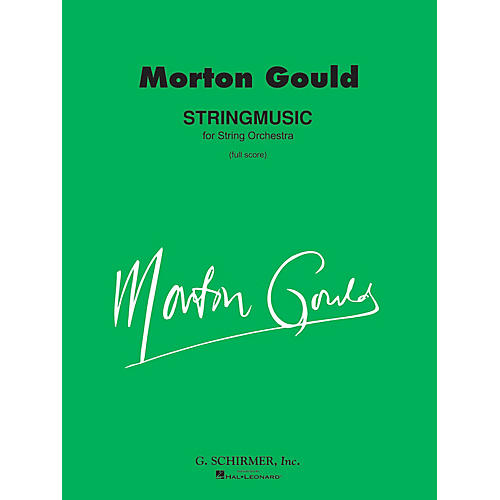 G. Schirmer Stringmusic (Full Score) Study Score Series Composed by Morton Gould