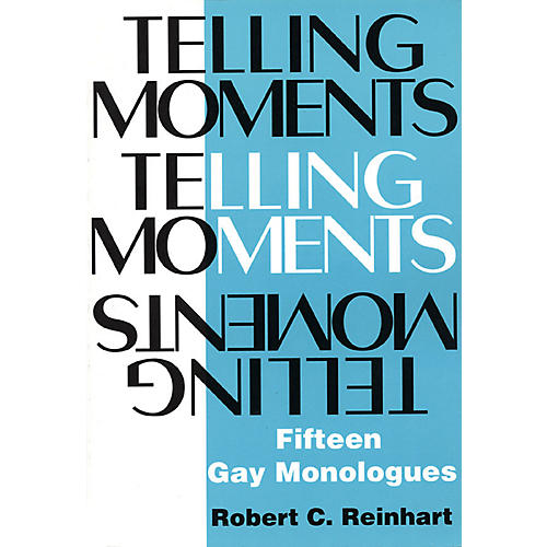 Applause Books Telling Moments (Fifteen Gay Monologues) Applause Books Series Written by Robert C. Reinhart