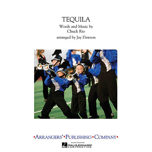 Arrangers Tequila Marching Band Level 2.5 Arranged by Jay Dawson
