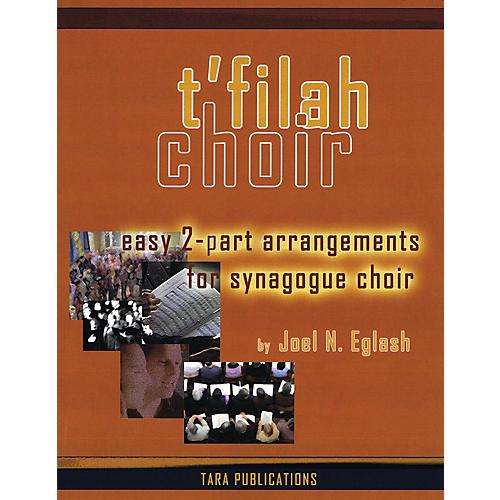 Tara Publications T'filah Choir (Easy 2-Part Arrangements for Synagogue Choir) Arranged by Joel Eglash