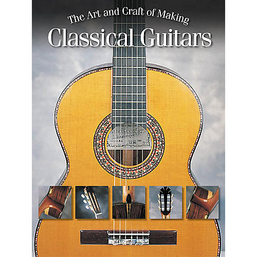 Hal Leonard The Art and Craft of Making Classical Guitars Book