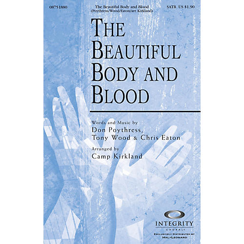 Integrity Choral The Beautiful Body and Blood SATB Arranged by Camp Kirkland