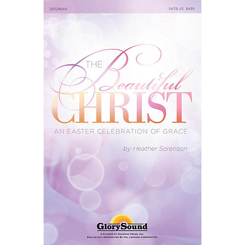 Shawnee Press The Beautiful Christ (An Easter Celebration of Grace) SATB composed by Heather Sorenson