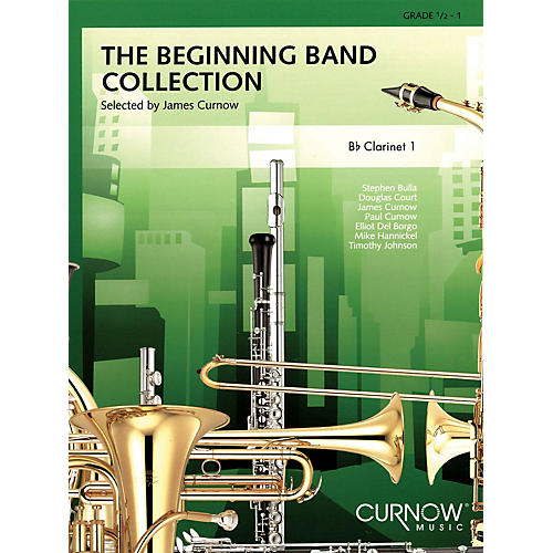 Curnow Music The Beginning Band Collection (Grade 0.5) (Bb Clarinet 1) Concert Band Level .5 to 1 by James Curnow