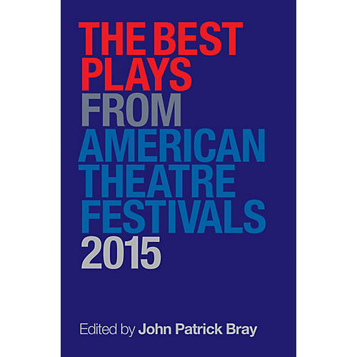 Applause Books The Best Plays from American Theater Festivals, 2015 Applause Books Series Softcover