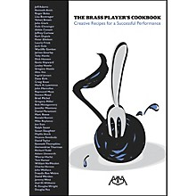 Meredith Music The Brass Player's Cookbook:Creative Recipes For A Successful Performance Book