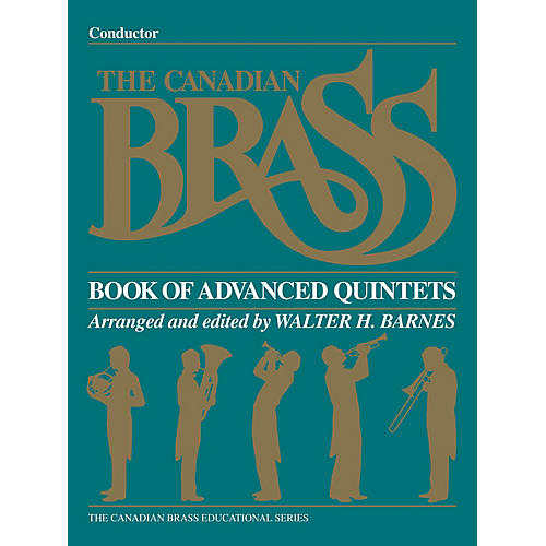 Canadian Brass The Canadian Brass Book of Advanced Quintets (Conductor) Brass Ensemble Series by Various