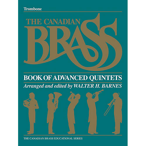 Canadian Brass The Canadian Brass Book of Advanced Quintets (Trombone) Brass Ensemble Series Composed by Various