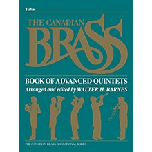 Canadian Brass The Canadian Brass Book of Advanced Quintets (Tuba in C (B.C.)) Brass Ensemble Series Composed by Various