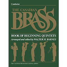 Canadian Brass The Canadian Brass Book of Beginning Quintets (Conductor) Brass Ensemble Series Book by Various
