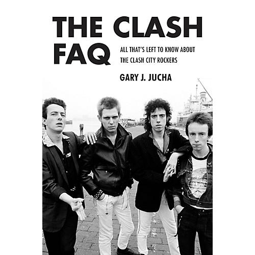 Backbeat Books The Clash FAQ FAQ Series Softcover Written by Gary J. Jucha