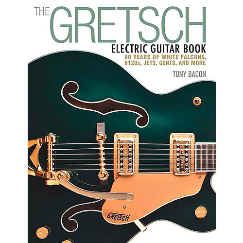 backbeat books the gretsch electric guitar book 60 years of white falcons 6120s jets gents. Black Bedroom Furniture Sets. Home Design Ideas