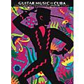 Music Sales The Guitar Music of Cuba Music Sales America Series thumbnail