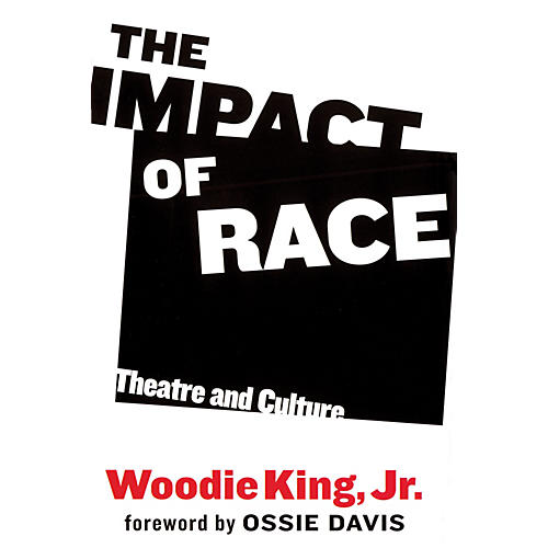 Applause Books The Impact of Race (Theatre and Culture) Applause Books Series Hardcover Written by Woodie King, Jr.