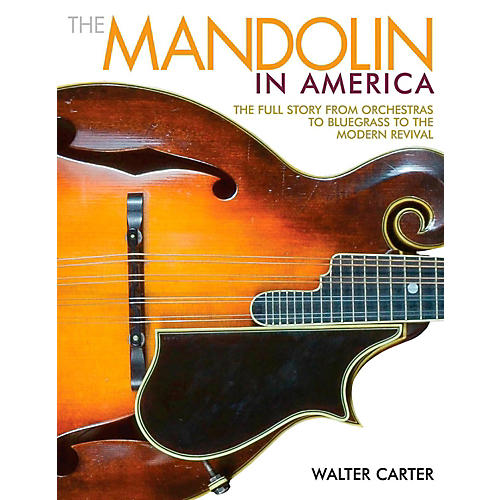 Backbeat Books The Mandolin In America: The Full Story from Orchestras to Bluegrass to the Modern Revival
