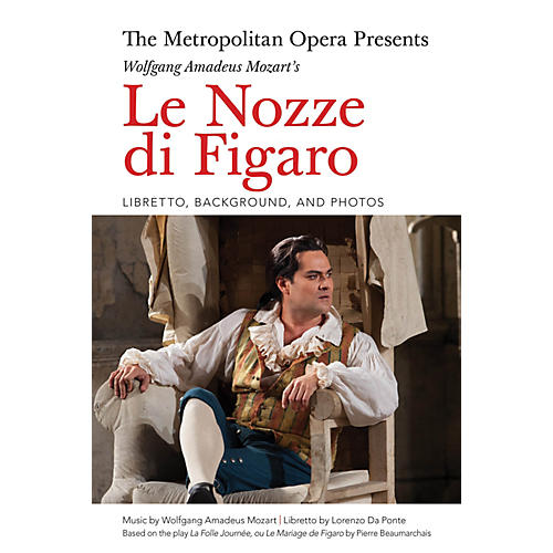 Amadeus Press The Metropolitan Opera Presents: Wolfgang Amadeus Mozart's Le Nozze di Figaro Amadeus Softcover by Lorenzo Da Ponte