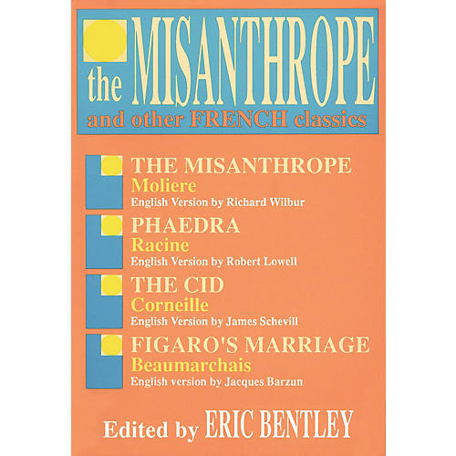 Applause Books The Misanthrope and Other French Classics Applause Books Series Written by Eric Bentley