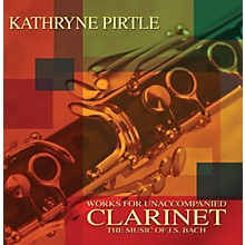 Rubank Publications The Music of J.S. Bach - Works for Unaccompanied Clarinet Rubank CD Series CD by Kathryne Pirtle