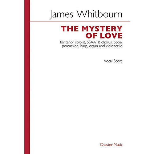 Chester Music The Mystery of Love SATB Divisi Composed by James Whitbourn
