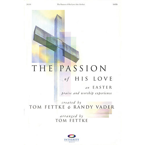 Integrity Music The Passion of His Love (An Easter Praise and Worship Experience) Bulletin Pack (100) by Tom Fettke