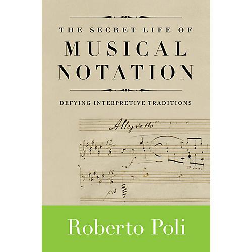Amadeus Press The Secret Life of Musical Notation Amadeus Series Softcover Written by Roberto Poli