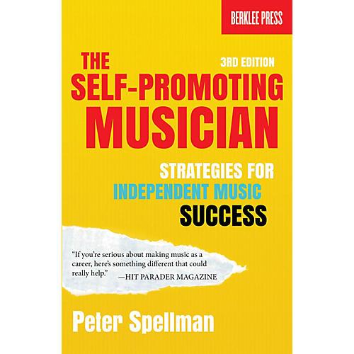 Berklee Press The Self-Promoting Musician Berklee Guide Series Softcover Written by Peter Spellman
