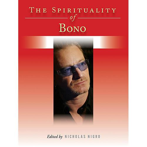 Backbeat Books The Spirituality of Bono Book Series Hardcover Written by Nicholas Nigro