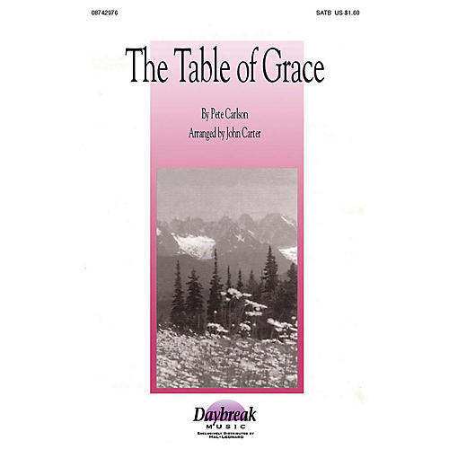 Daybreak Music The Table of Grace (SATB) SATB arranged by John Carter