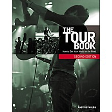 Course Technology PTR The Tour Book, Second Edition: How to Get Your Music on the Road Book
