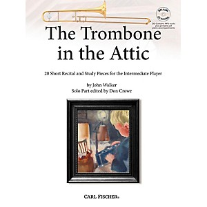 Carl Fischer The Trombone in the Attic: 20 Short Recital and Study Pieces f... by Carl Fischer