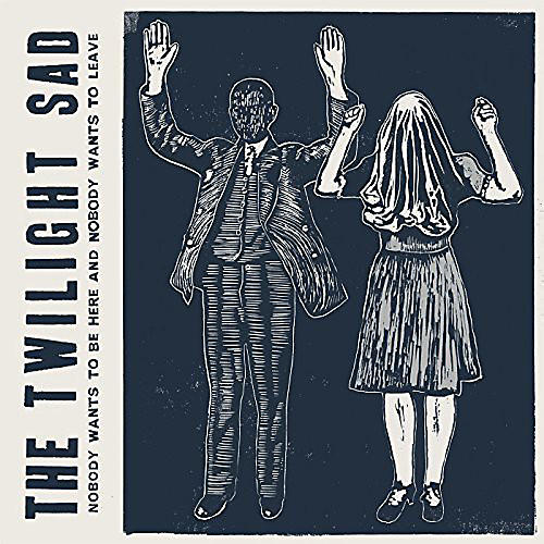 Alliance The Twilight Sad - Nobody Wants to Be Here & Nobody Wants to Leave