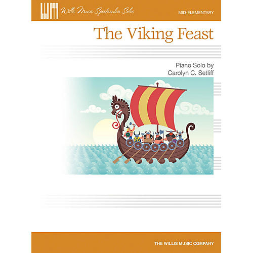 Willis Music The Viking Feast (Mid-Elem Level) Willis Series by Carolyn C. Setliff