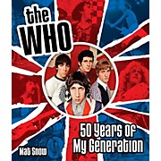 The Who: Fifty Years of My Generation - Complete Illustrated History