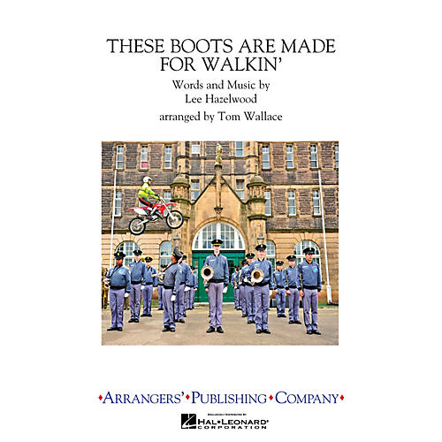 Arrangers These Boots Are Made for Walkin' Marching Band by Nancy Sinatra Arranged by Tom Wallace