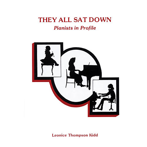 Willis Music They All Sat Down (Pianists in Profile) Willis Series Written by Leonice Thompson Kidd