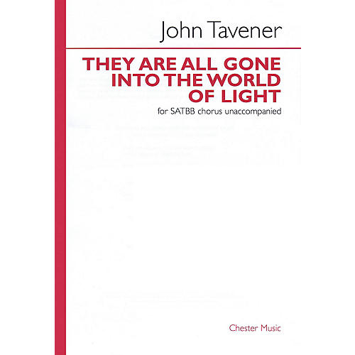 Chester Music They Are All Gone into the World of Light (SATBB a cappella) SATBB A CAPPELLA Composed by John Tavener