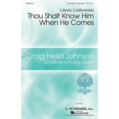 G. Schirmer Thou Shalt Know Him When He Comes SSAATTBB A Cappella composed by Craig Carnahan