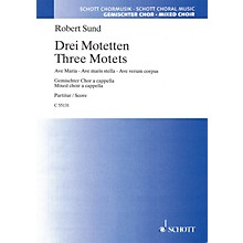 Schott Music Three Motets (SATB) SATB Composed by Robert Sund